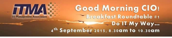 ITMA Event: Good Morning CIO! Breakfast Roundtable #1 - Do IT My Way... - 4th September 2015