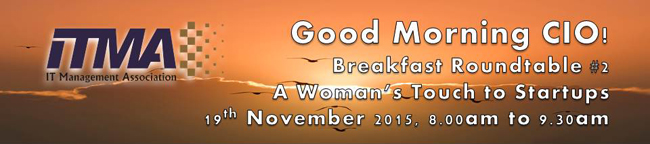 ITMA Event: Good Morning CIO! Breakfast Roundtable #2 - A Woman's Touch to Startups - 19th November 2015