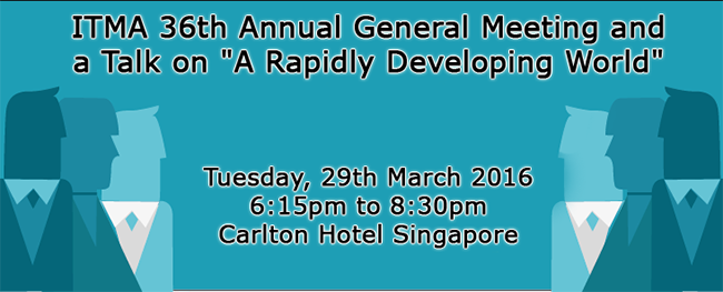 Notice of ITMA (Singapore) 36th Annual General Meeting and a Talk on 'A Rapidly Developing World' by Author and Keynote Speaker on Business Creativity, Change and Global Business, Fredrik Härén.